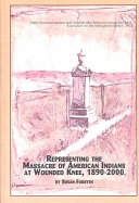 Representing the Massacre of American Indians at Wounded Knee  1890 2000