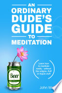 An Ordinary Dude s Guide to Meditation