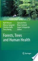"""Forests, Trees and Human Health"" by Kjell Nilsson, Marcus Sangster, Christos Gallis, Terry Hartig, Sjerp de Vries, Klaus Seeland, Jasper Schipperijn"
