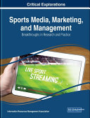 Sports Media  Marketing  and Management  Breakthroughs in Research and Practice