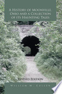 A History of Moonville  Ohio and a Collection of Its Haunting Tales