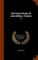 The Prose Works of John Milton  Volume 1