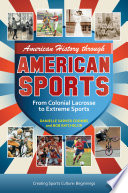 American History through American Sports  From Colonial Lacrosse to Extreme Sports  3 volumes