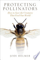 link to Protecting pollinators : how to save the creatures that feed our world in the TCC library catalog