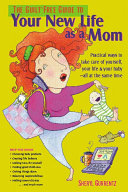 The Guilt free Guide to Your New Life as a Mom