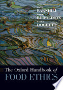 """The Oxford Handbook of Food Ethics"" by Anne Barnhill, Mark Budolfson, Tyler Doggett"