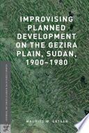 Improvising Planned Development On The Gezira Plain Sudan 1900 1980