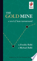 """The Gold Mine: A Novel of Lean Turnaround"" by Freddy Ballé, Michael Ballé"