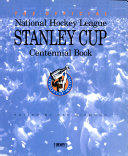 The Official National Hockey League Stanley Cup Centennial Book