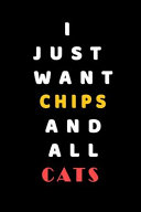 I JUST WANT Chips AND ALL Cats
