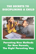 The Secrets To Disciplining A Child