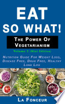 Eat So What  The Power of Vegetarianism Volume 2