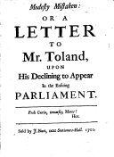 Modesty Mistaken: Or, a Letter to Mr. Toland, Upon His Declining to Appear in the Ensuing Parliament
