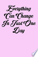 Everything Can Change in Just One Day: 6x9 Inspirational Quote Journal for Women and Girls (Pink)