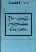 The Scientific Imagination: Case Studies