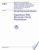 Retail payments issues experience with electronic check presentment : report to the Subcommittee on Financial Institutions and Consumer Credit, Committee on Banking and Financial Services, Ho