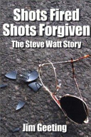 Shots Fired Shots Forgiven The Steve Watt Story