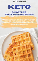 Keto Chaffles Snack and Cake Recipes Book