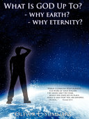 Pdf What Is God Up To? - Why Earth?- Why Eternity?