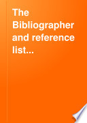 The Bibliographer and Reference List...