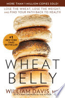 """Wheat Belly: Lose the Wheat, Lose the Weight, and Find Your Path Back to Health"" by William Davis"