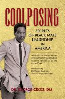 Coolposing: Secrets of Black Male Leadership in America