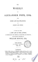 The works of Alexander Pope  with notes and illustrations  by himself and others  To which are added  a new life of the author   c   by W  Roscoe