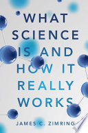 """""""What Science Is and How It Really Works"""" by James C. Zimring"""