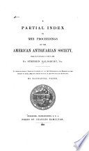 A Partial Index to the Proceedings of the American Antiquarian Society  from Its Foundation in 1812 to 1880  by Stephen Salisbury