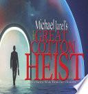 Michael Jarel s The Great Cotton Heist