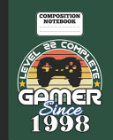 Composition Notebook   Level 22 Complete Gamer Since 1998