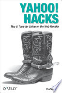 """Yahoo! Hacks: Tips & Tools for Living on the Web Frontier"" by Paul Bausch"