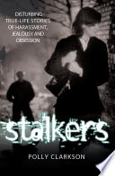 Stalkers   Disturbing True Life Stories of Harassment  Jealousy and Obsession Book