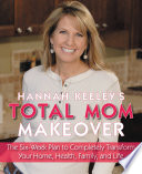 Hannah Keeley s Total Mom Makeover Book