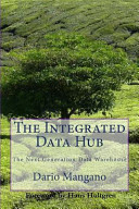 The Integrated Data Hub  the Next Generation Data Warehouse
