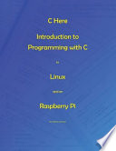 C Here - Programming in C in Linux and Raspberry Pi