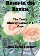 Roses in the Ravine   The 10th Murray Barber P  I  case