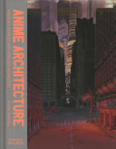 link to Anime architecture : imagined worlds and endless megacities in the TCC library catalog