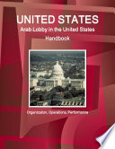 United States: Arab Lobby in the United States Handbook: Organization, Operations, Performance