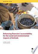 Enhancing Financiers Accountability For The Social And Environmental Impacts Of Biofuels Book PDF