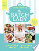 The Batch Lady  Shop Once  Cook Once  Eat Well All Week