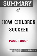 Summary of How Children Succeed by Paul Tough  Conversation Starters
