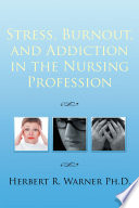 Stress  Burnout  and Addiction in the Nursing Profession