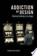 Addiction by Design  : Machine Gambling in Las Vegas