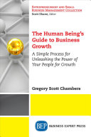 link to The human being's guide to business growth : a simple process for unleashing the power of your people for growth in the TCC library catalog