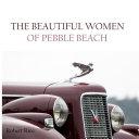 THE BEAUTIFUL WOMEN OF PEBBLE BEACH Volume 1