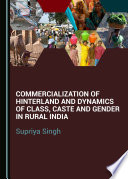 Commercialization of Hinterland and Dynamics of Class, Caste and Gender in Rural India