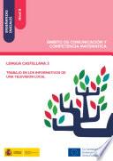 Enseñanzas iniciales: Nivel II. Ámbito de Comunicación y Competencia Matemática. Lengua castellana 3. Trabajo en los informativos de una televisión local