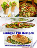 Hunger Fix Recipes   Perfect Health Diet for Permanent Weight Loss Book PDF