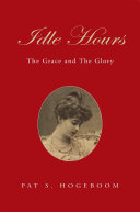 Idle Hours: the Grace and the Glory Book